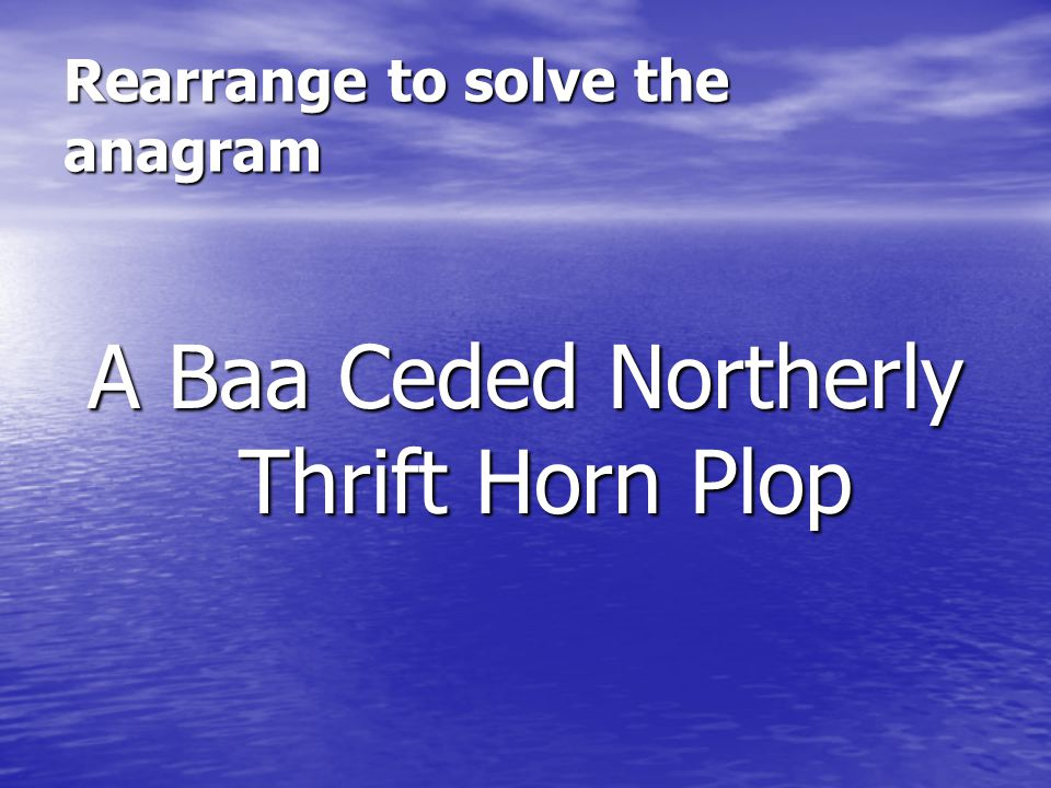 Rearrange to solve the anagram A Baa Ceded Northerly Thrift Horn Plop