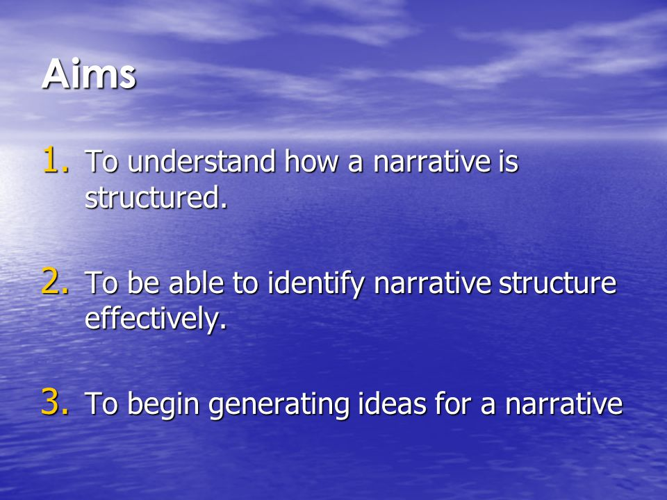 Aims 1. To understand how a narrative is structured.