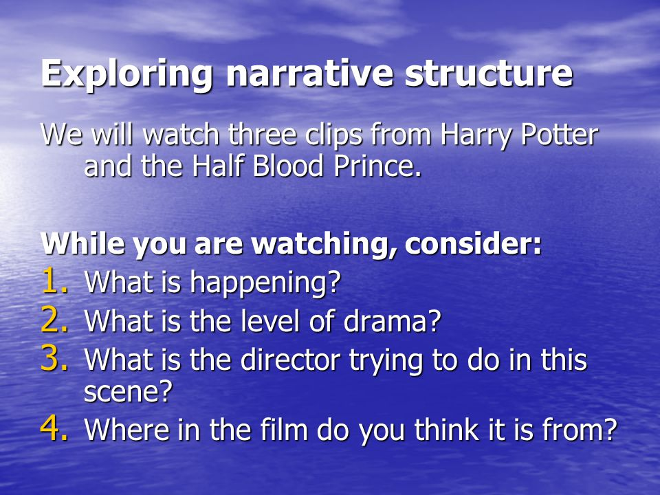 Exploring narrative structure We will watch three clips from Harry Potter and the Half Blood Prince.