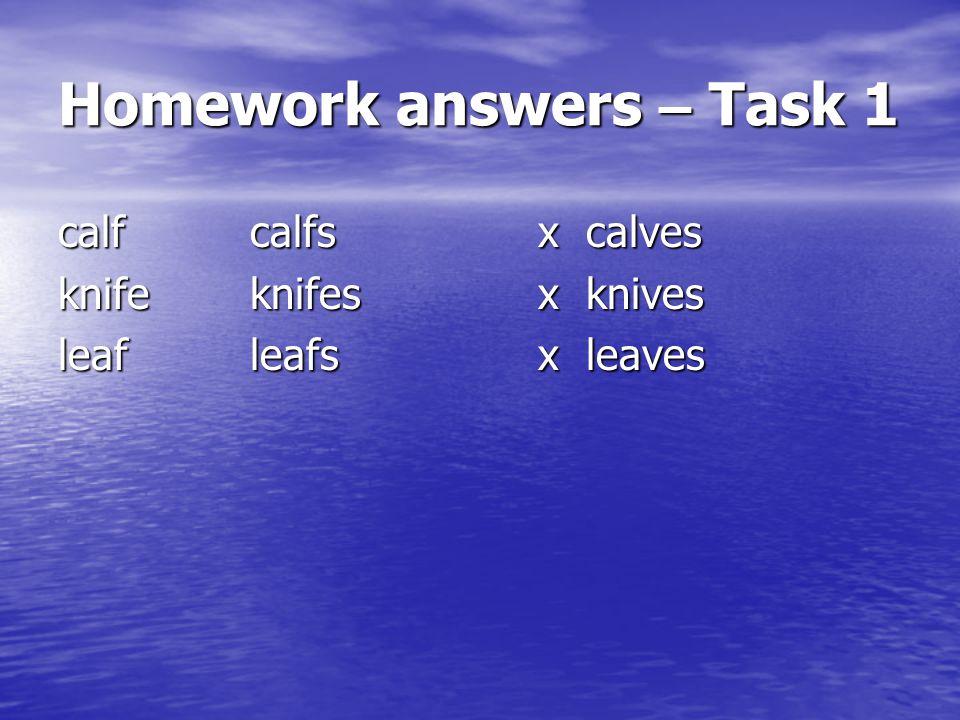 Homework answers – Task 1 calfcalfsx calves knifeknifesx knives leafleafsx leaves
