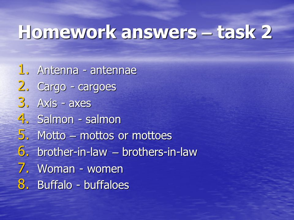 Homework answers – task 2 1. Antenna - antennae 2.