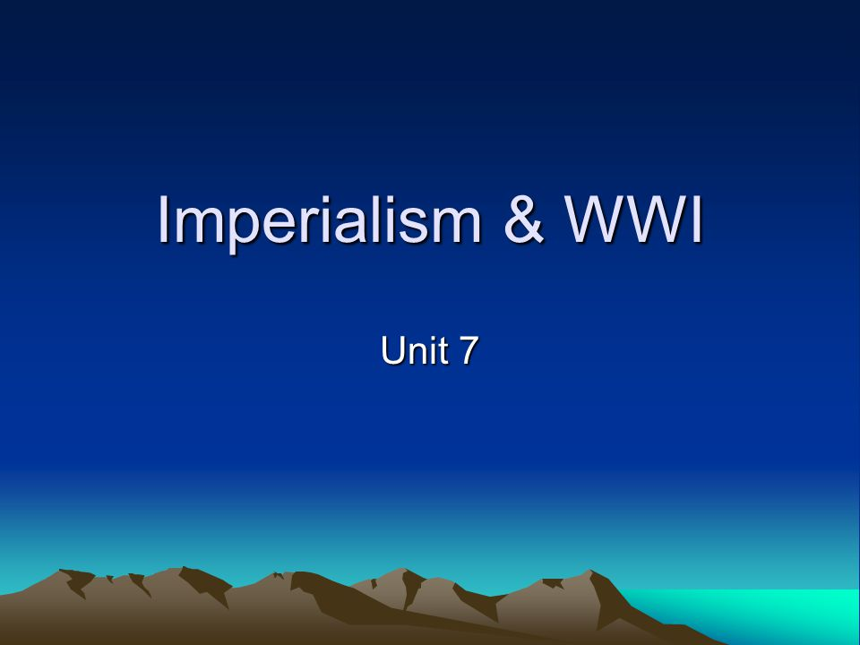 Imperialism & WWI Unit 7