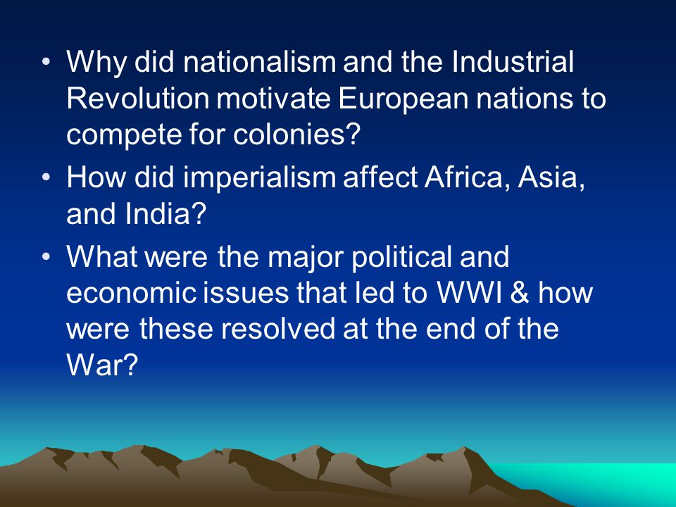 Why did nationalism and the Industrial Revolution motivate European nations to compete for colonies.