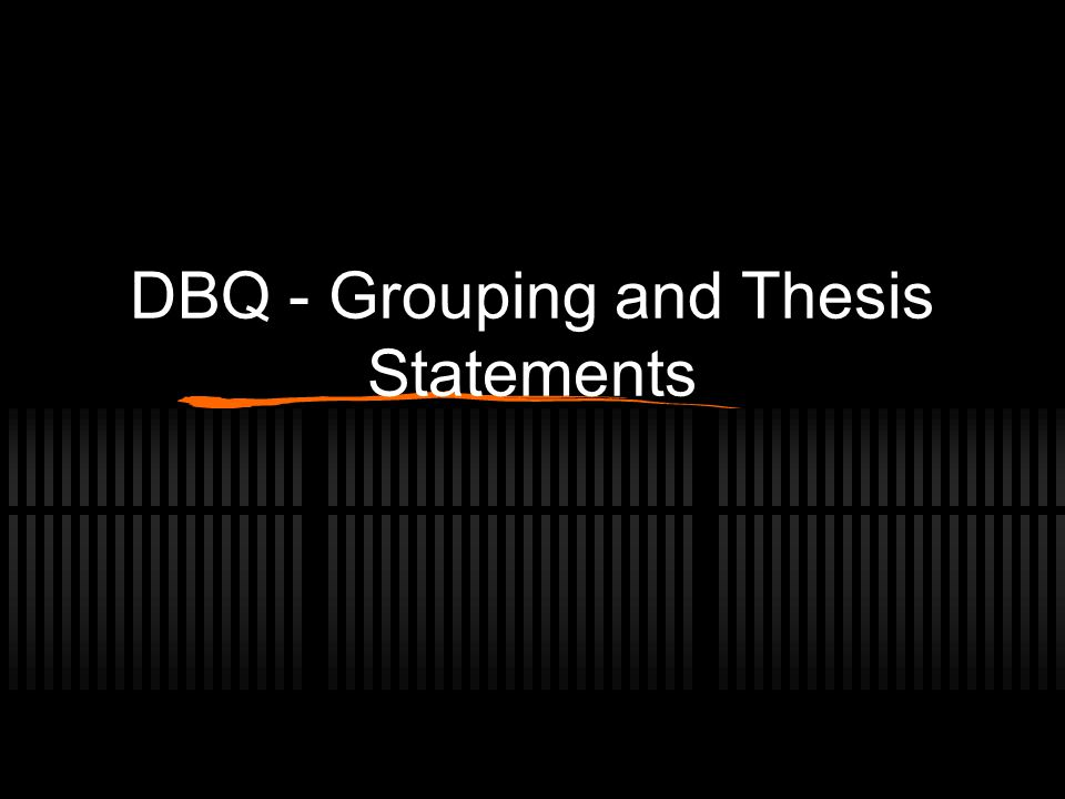 Grouping You want to group some documents together when making points to support the thesis Do NOT just use the generic Pro , Anti , Neutral groupings.