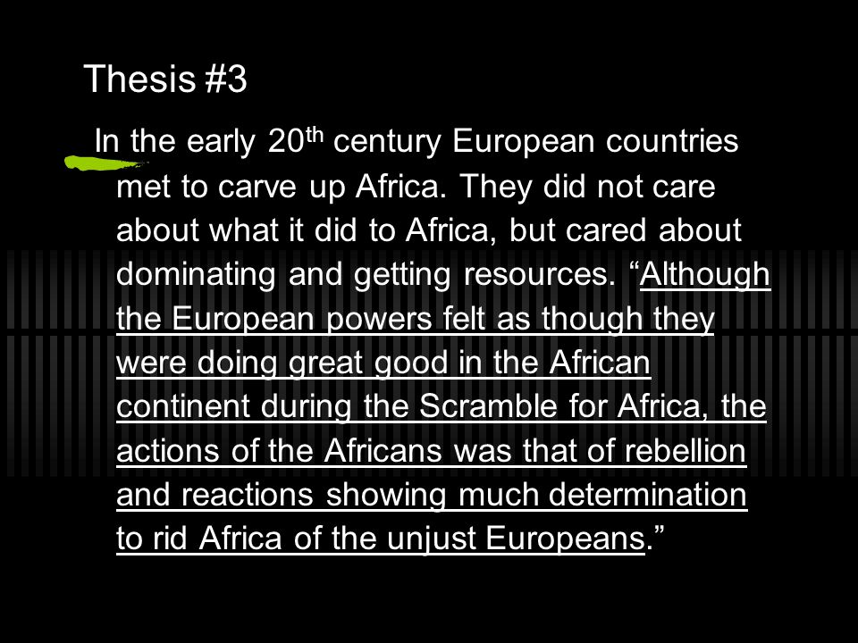 Thesis #3 In the early 20 th century European countries met to carve up Africa.