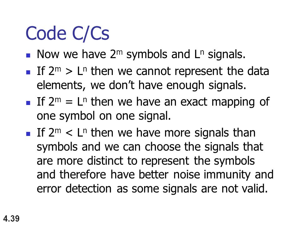 4.39 Code C/Cs Now we have 2 m symbols and L n signals.