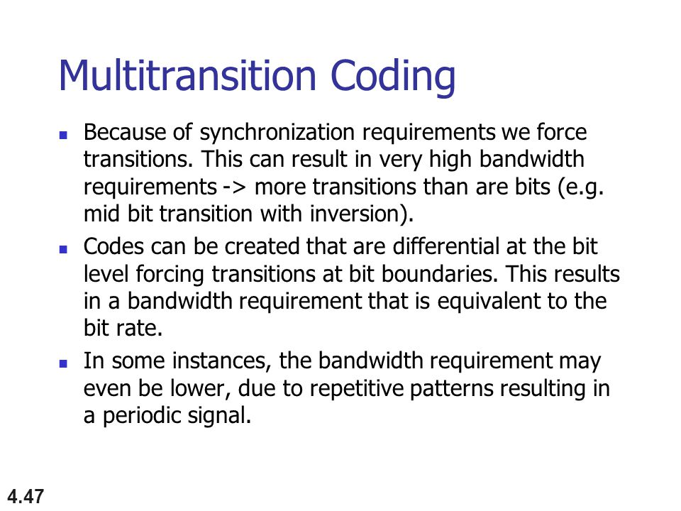 4.47 Multitransition Coding Because of synchronization requirements we force transitions.