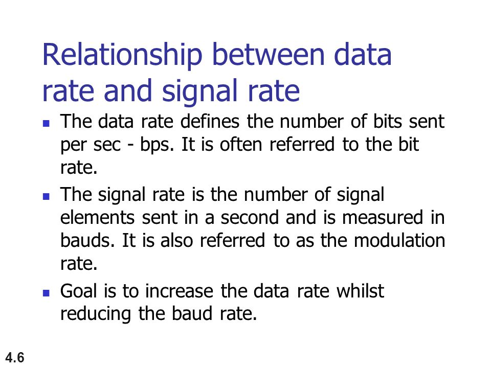 4.6 Relationship between data rate and signal rate The data rate defines the number of bits sent per sec - bps.