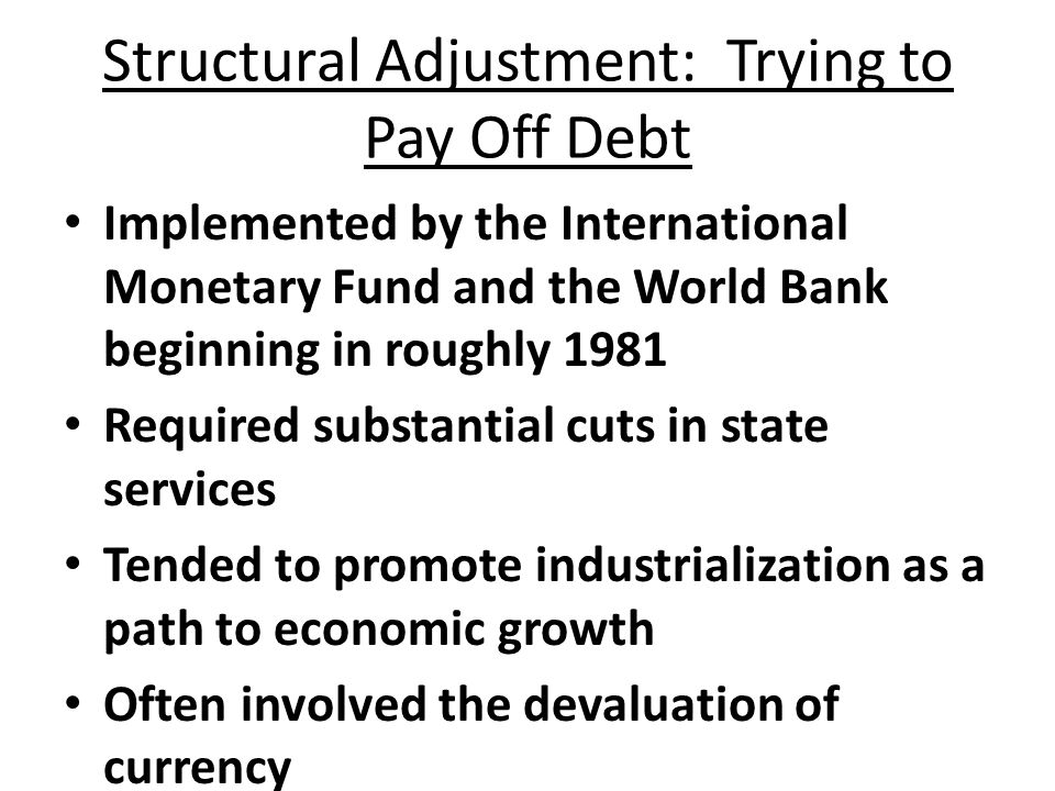 State Contraction in the 1980s: Trying to Pay Off Debt Debt servicing began to take a substantial portion of many countries' GDPs Ambitious development plans were largely scrapped Governments tended to focus on maintaining power and preserving order