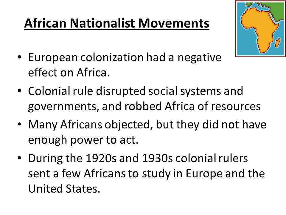 AFRICAN NATIONALISM Movement took off following World War II Africa under imperial rule – Harsh treatment of African peoples – Artificial borders Divided cultural groups United long-standing enemies