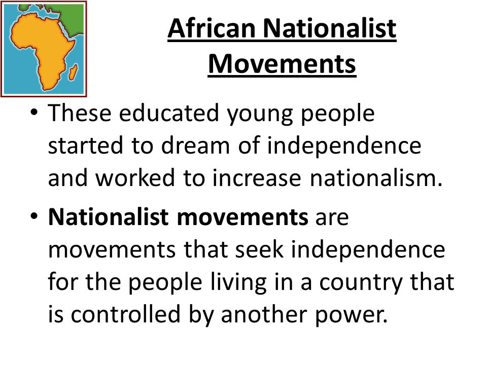 African Nationalist Movements European colonization had a negative effect on Africa.