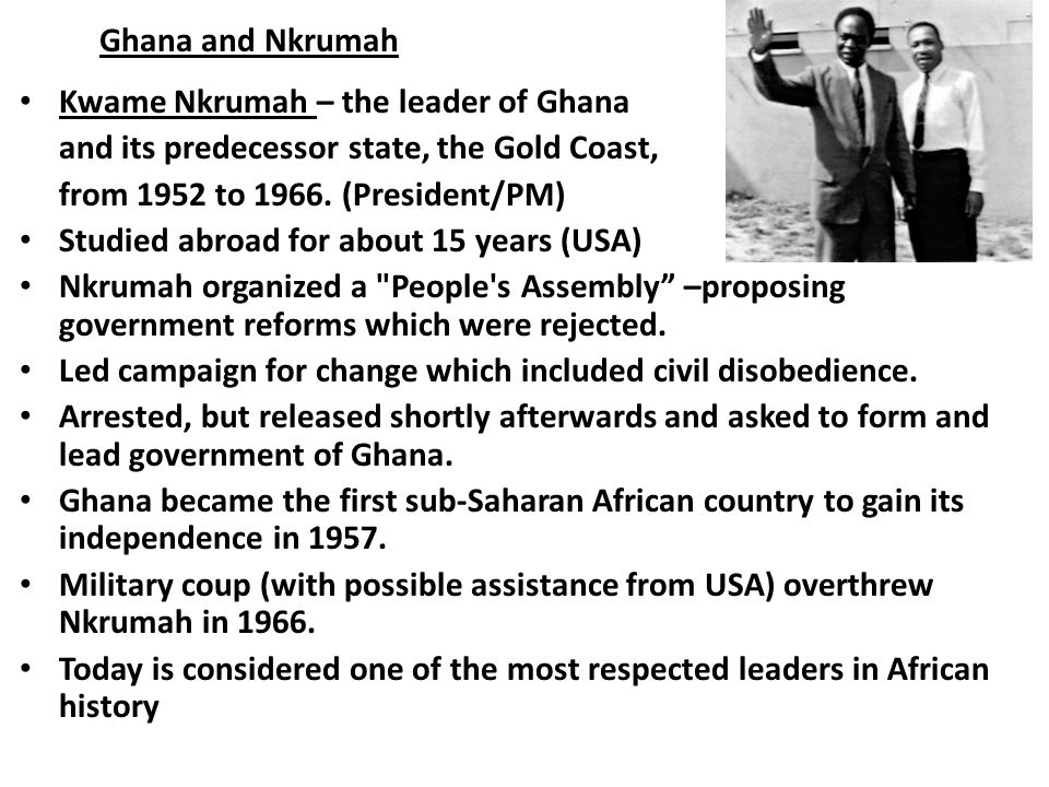 De-colonization in Africa 1957, Gold Coast (renamed Ghana) independence, led by western- educated, Kwame Nkrumah.