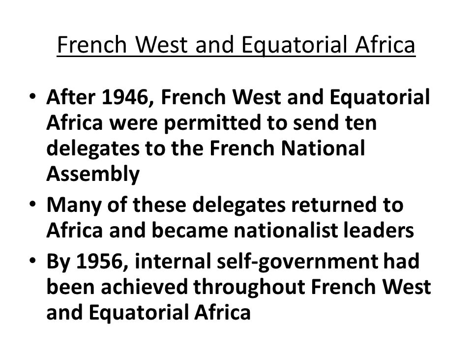 De-colonization in French-ruled Africa Initially more resistant than the British.