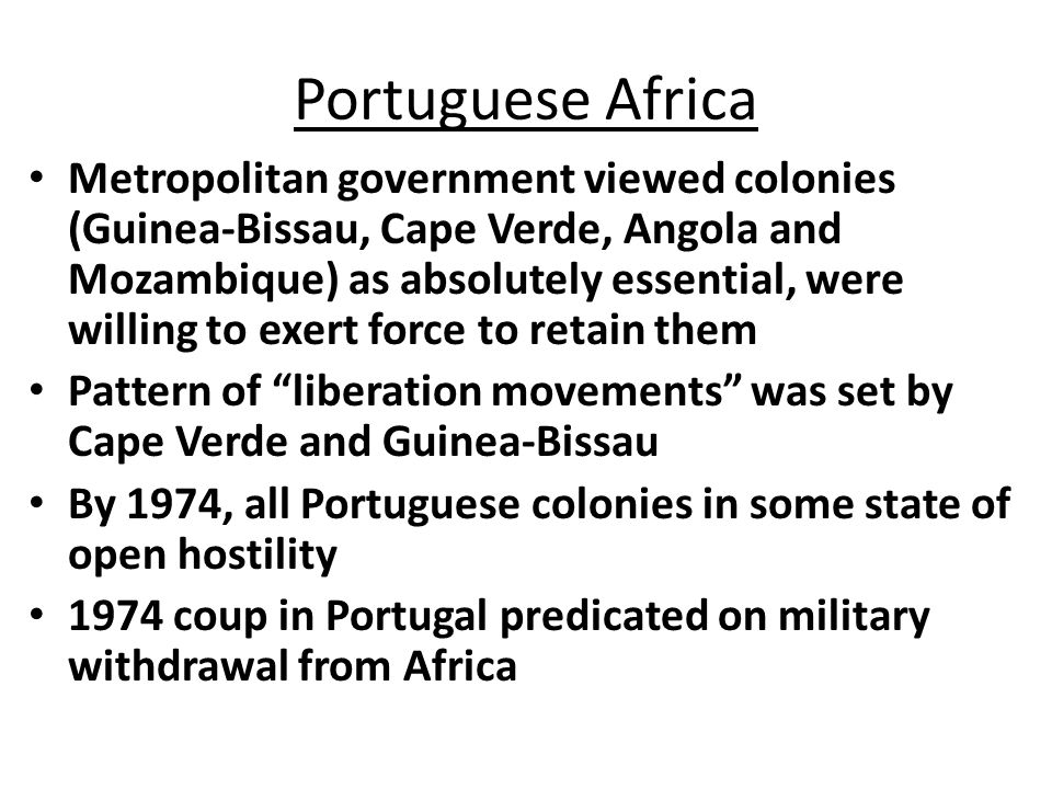 FORMER PORTUGUESE POSSESSIONS Angola – Independent in 1975 Mozambique – Independent in 1975