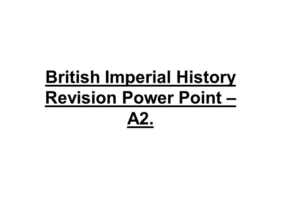 British Imperial History Revision Power Point – A2.