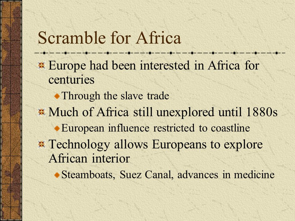 Scramble for Africa Europe had been interested in Africa for centuries Through the slave trade