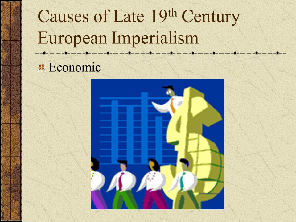 Causes of Late 19 th Century European Imperialism Economic