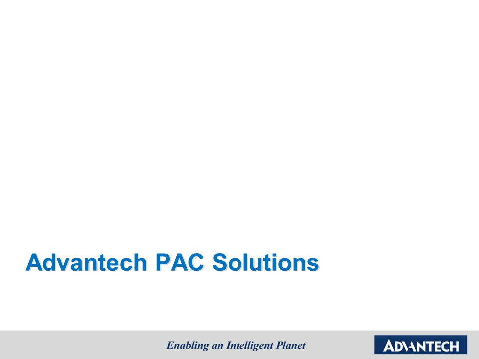 Advantech's PAC Fixed I/O Expansion (4 or 8 slot) ADAM-5510: 80188 CPU, DOS ADAM-5550: GX2 CPU, Win CE ADAM-5000 I/O Modules Flexible I/O Expansion (Up to 32) APAX-5570/5571: Celeron M CPU, WinXPE, WinCE APAX-5520/5620: Xscale CPU, WinCE APAX High Density I/O Modules