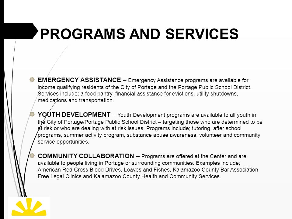 PROGRAMS AND SERVICES EMERGENCY ASSISTANCE – Emergency Assistance programs are available for income qualifying residents of the City of Portage and the Portage Public School District.