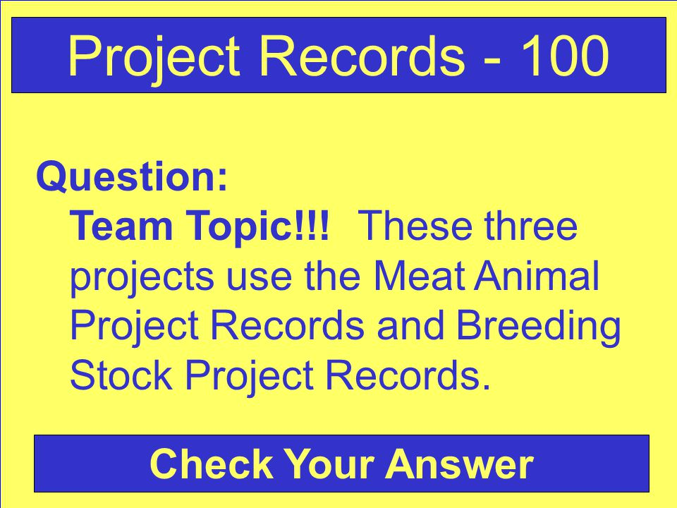 Question: Team Topic!!! These three projects use the Meat Animal Project Records and Breeding Stock Project Records. Project Records - 100 Check Your