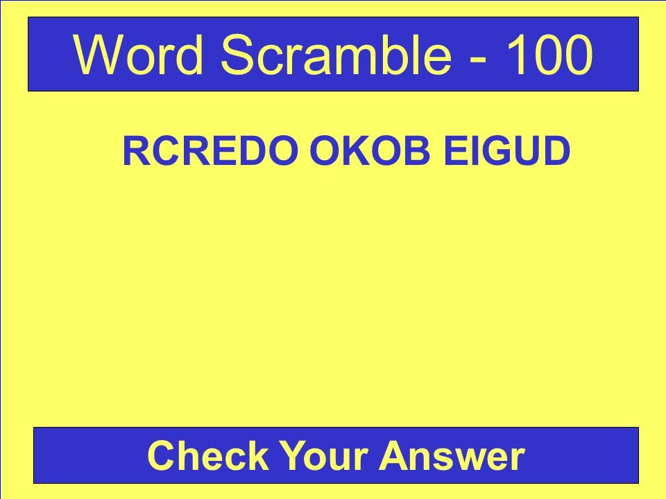 Word Scramble - 100 Check Your Answer RCREDO OKOB EIGUD