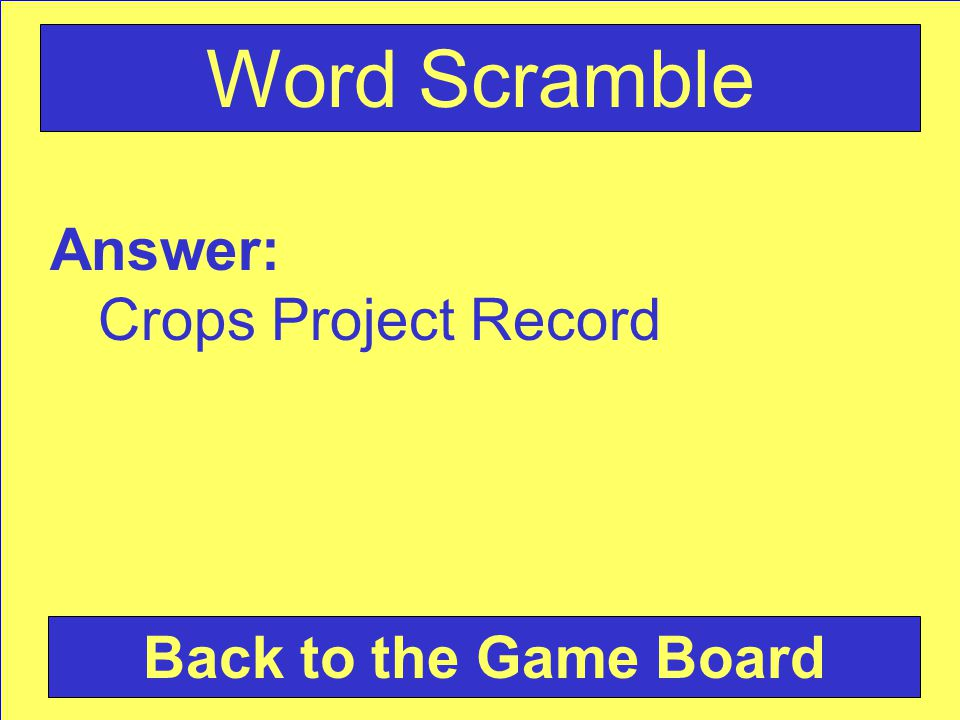 Answer: Crops Project Record Back to the Game Board Word Scramble