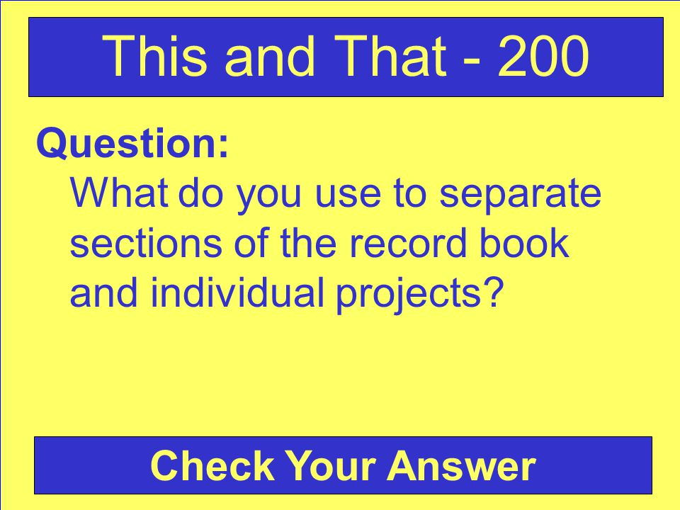 Question: What do you use to separate sections of the record book and individual projects? This and That - 200 Check Your Answer