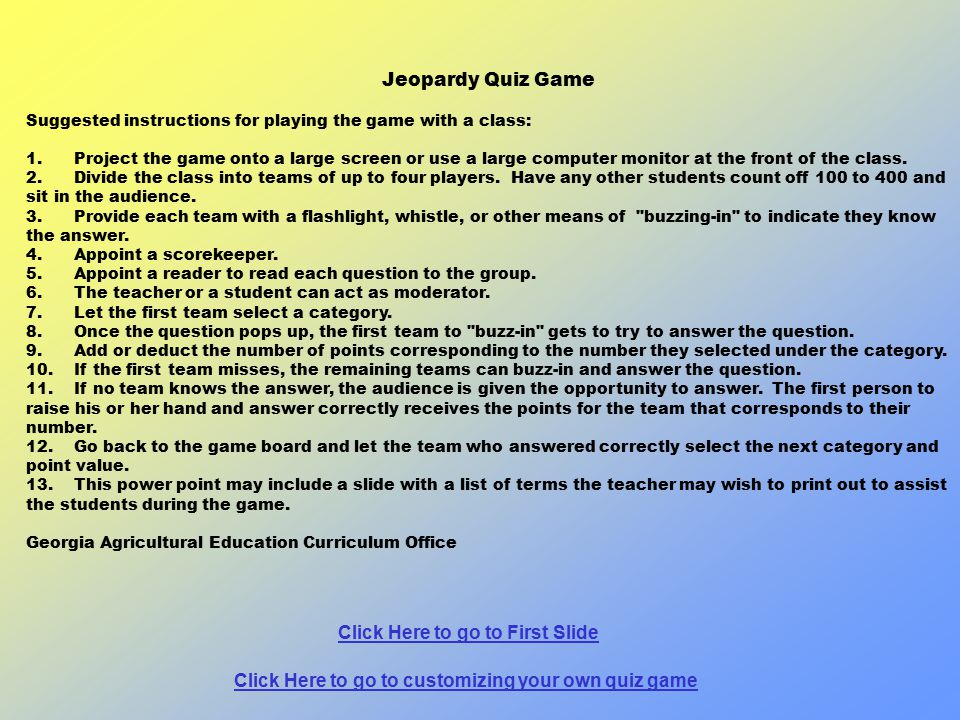 Jeopardy Quiz Game Suggested instructions for playing the game with a class: 1. Project the game onto a large screen or use a large computer monitor a