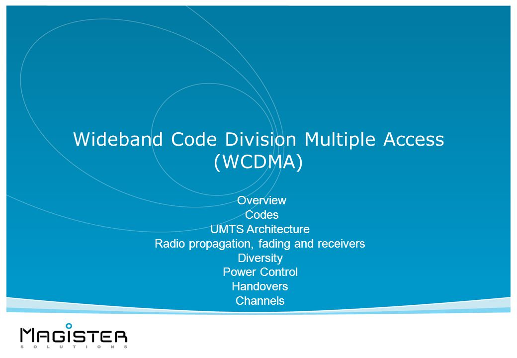 Wideband Code Division Multiple Access (WCDMA) Overview Codes UMTS Architecture Radio propagation, fading and receivers Diversity Power Control Handovers Channels