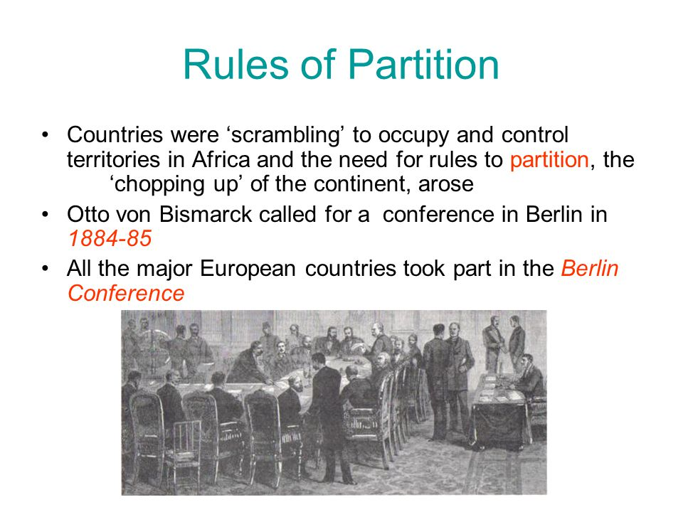 Rules of Partition Countries were 'scrambling' to occupy and control territories in Africa and the need for rules to partition, the 'chopping up' of t