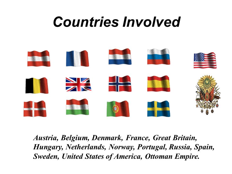Countries Involved Austria, Belgium, Denmark, France, Great Britain, Hungary, Netherlands, Norway, Portugal, Russia, Spain, Sweden, United States of A