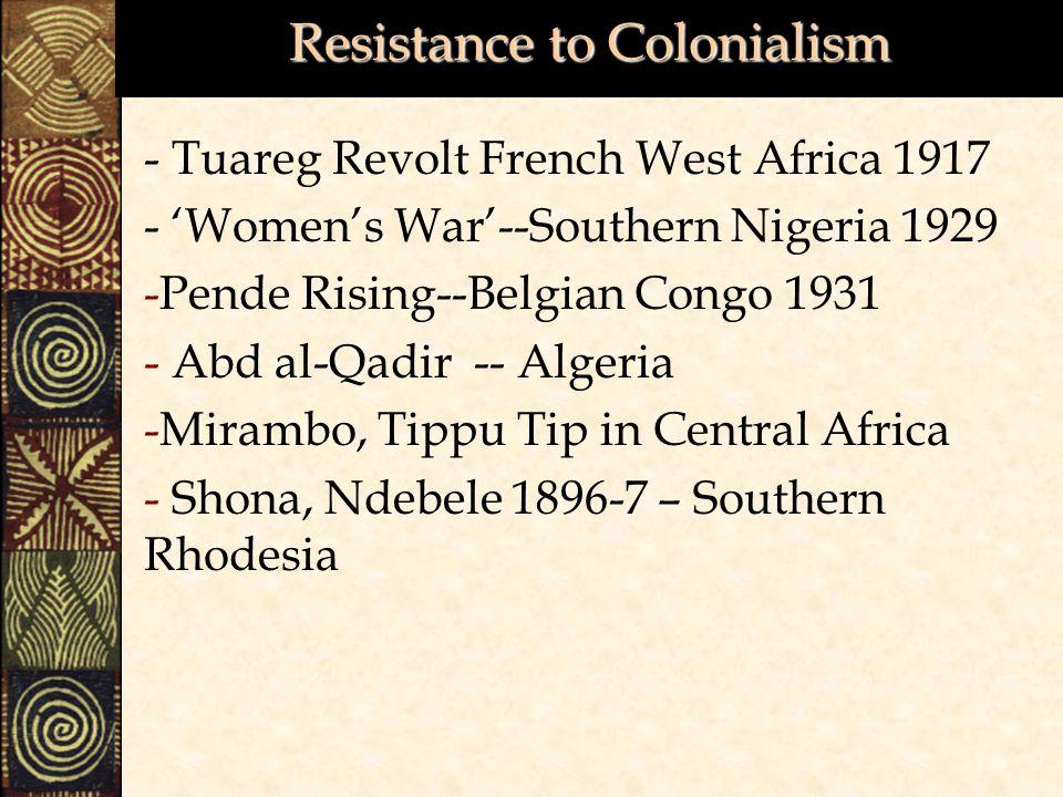 Resistance to Colonialism - Tuareg Revolt French West Africa 1917 - 'Women's War'--Southern Nigeria 1929 -Pende Rising--Belgian Congo 1931 - Abd al-Qa