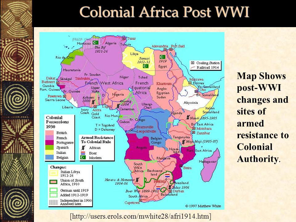 Colonial Africa Post WWI [http://users.erols.com/mwhite28/afri1914.htm] Map Shows post-WWI changes and sites of armed resistance to Colonial Authority.