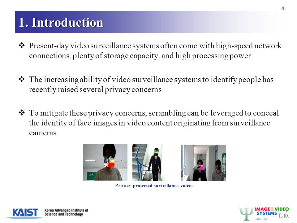 1. Introduction  Present-day video surveillance systems often come with high-speed network connections, plenty of storage capacity, and high processi