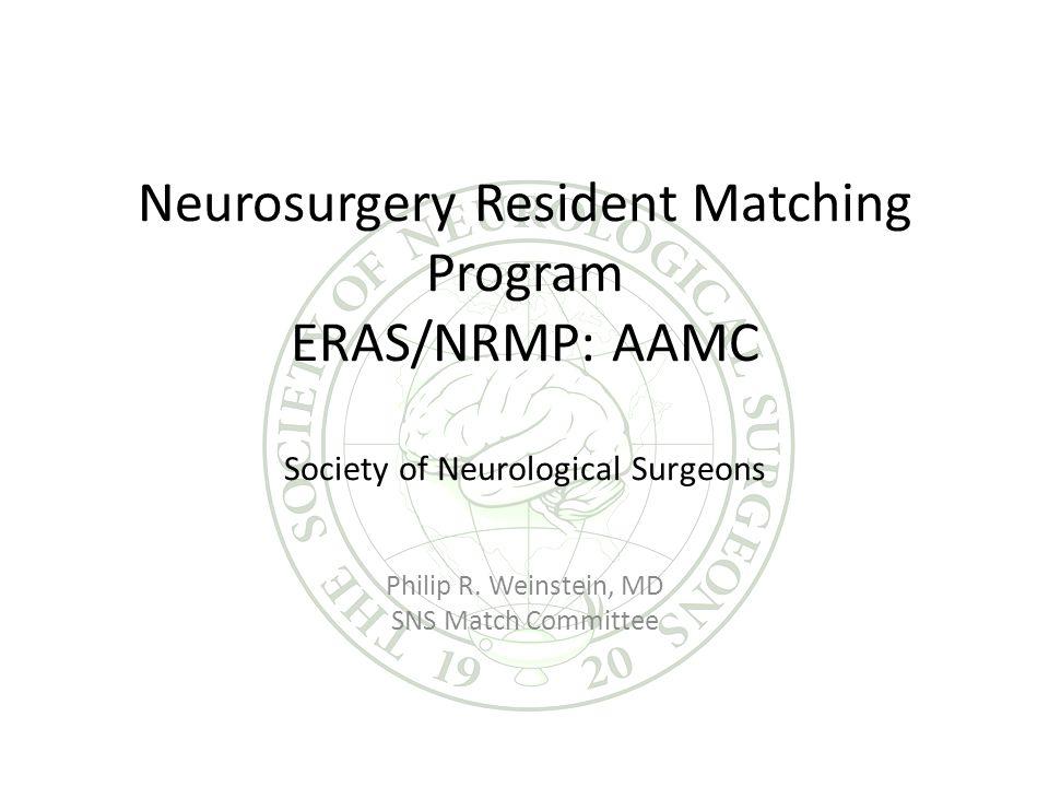 Neurosurgery Resident Matching Program ERAS/NRMP: AAMC Society of Neurological Surgeons Philip R.