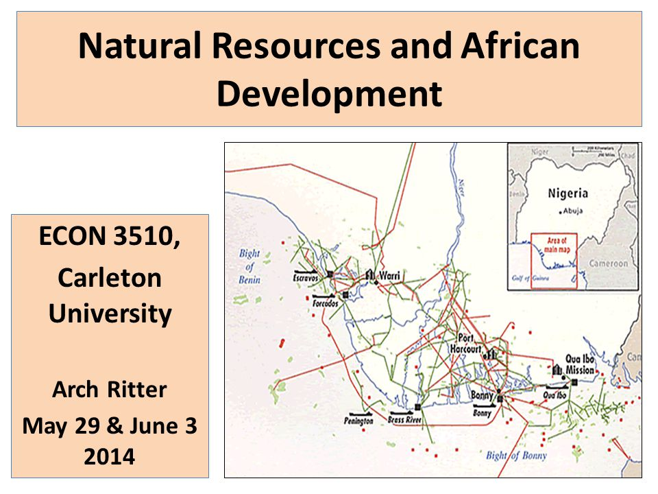Natural Resources and African Development ECON 3510, Carleton University Arch Ritter May 29 & June 3 2014