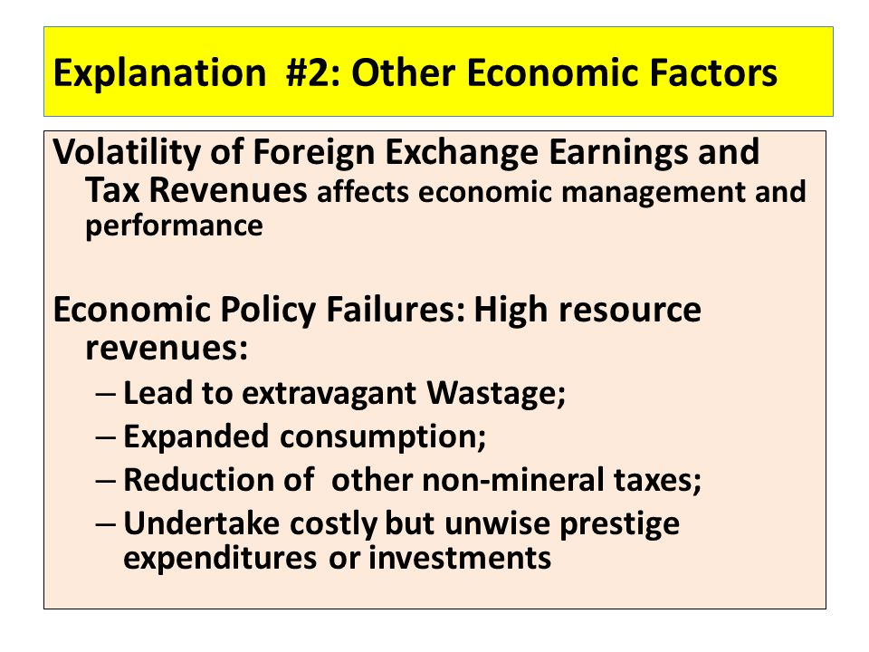 Explanation #2: Other Economic Factors Volatility of Foreign Exchange Earnings and Tax Revenues affects economic management and performance Economic P