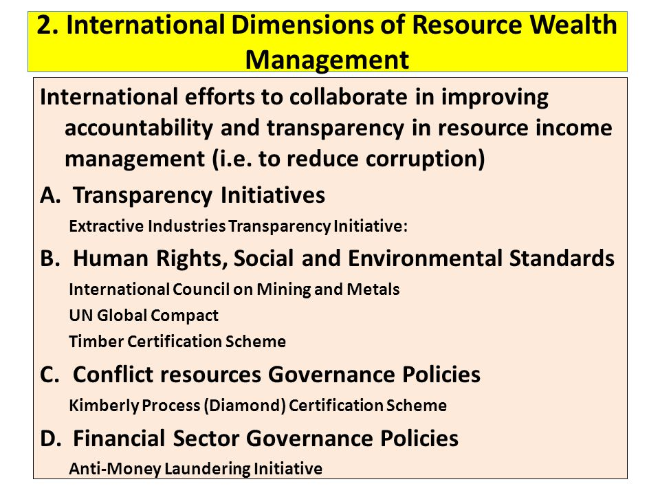 2. International Dimensions of Resource Wealth Management International efforts to collaborate in improving accountability and transparency in resourc