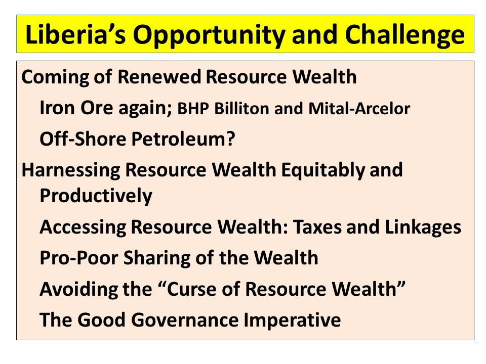Liberia's Opportunity and Challenge Coming of Renewed Resource Wealth Iron Ore again; BHP Billiton and Mital-Arcelor Off-Shore Petroleum? Harnessing R