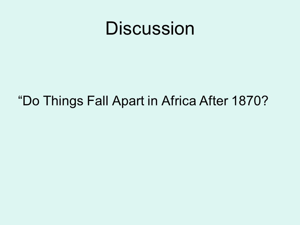 Discussion Do Things Fall Apart in Africa After 1870