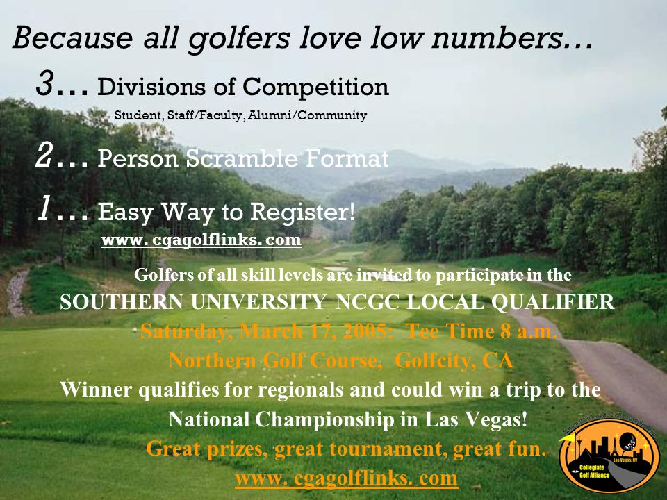 Because all golfers love low numbers… 3… Divisions of Competition Student, Staff/Faculty, Alumni/Community 2… Person Scramble Format 1… Easy Way to Register.