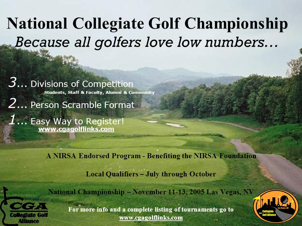 National Collegiate Golf Championship Because all golfers love low numbers… 3… Divisions of Competition Students, Staff & Faculty, Alumni & Community 2… Person Scramble Format 1… Easy Way to Register.