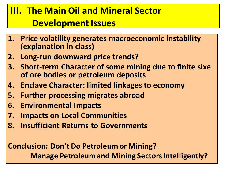 1.Price volatility generates macroeconomic instability (explanation in class) 2.Long-run downward price trends? 3.Short-term Character of some mining