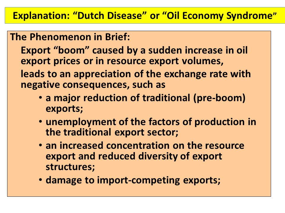 "The Phenomenon in Brief: Export ""boom"" caused by a sudden increase in oil export prices or in resource export volumes, leads to an appreciation of the"