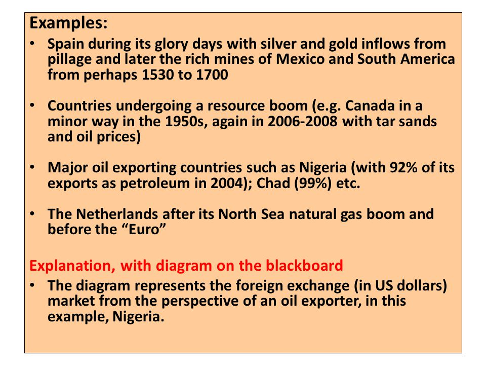 Examples: Spain during its glory days with silver and gold inflows from pillage and later the rich mines of Mexico and South America from perhaps 1530