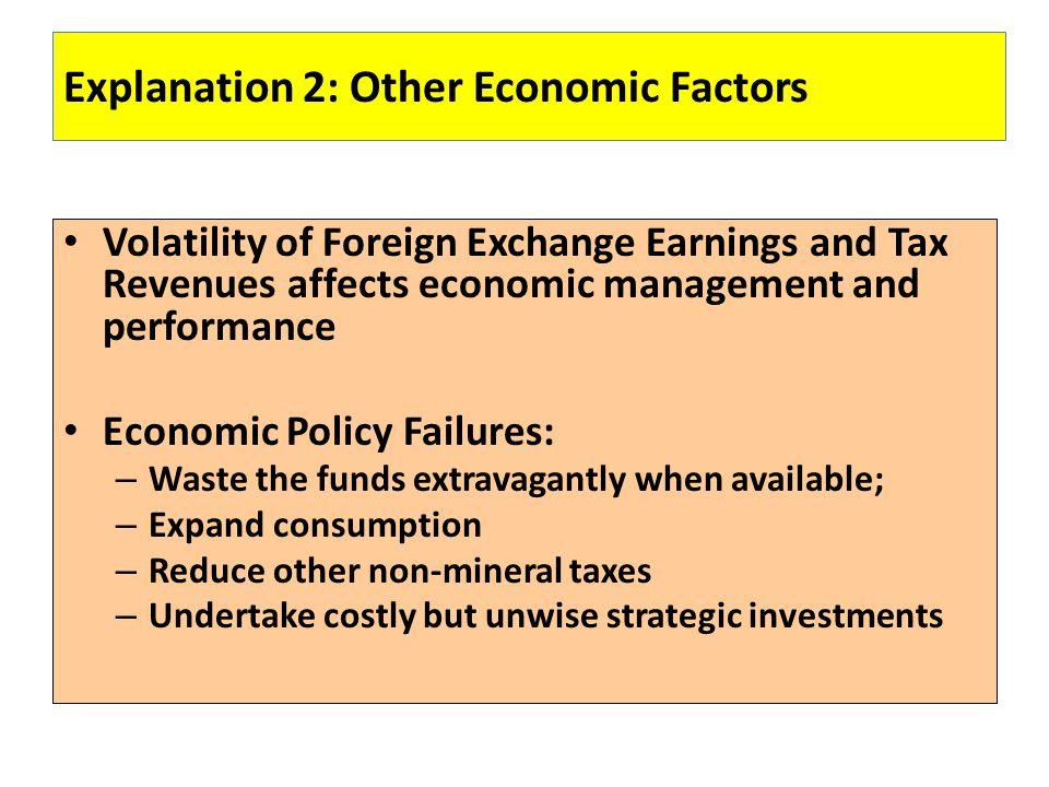 Explanation 2: Other Economic Factors Volatility of Foreign Exchange Earnings and Tax Revenues affects economic management and performance Economic Po