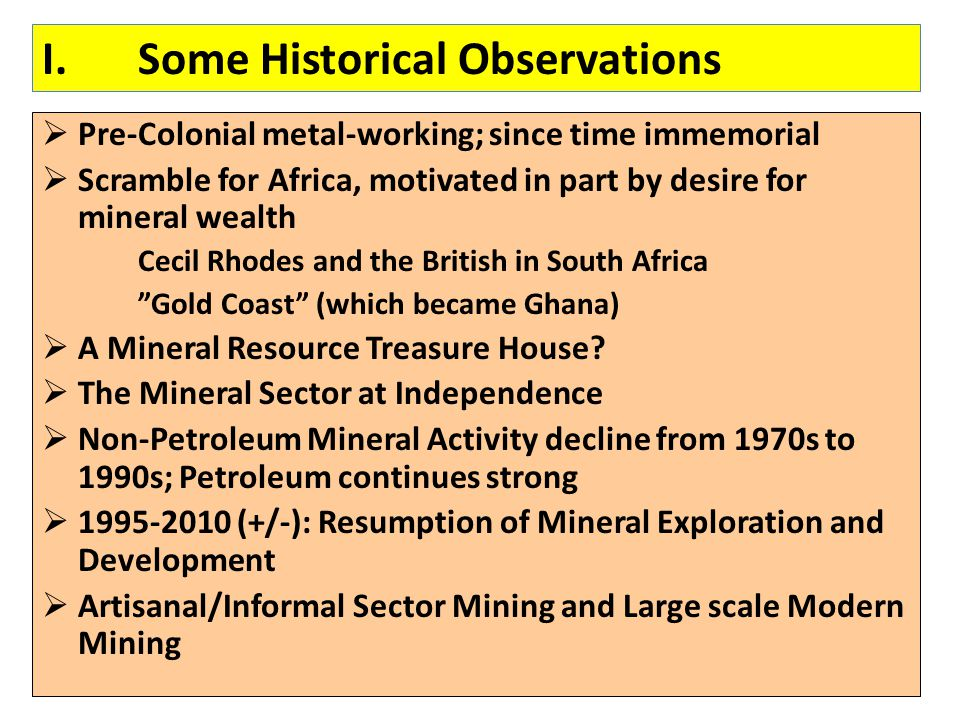 I.Some Historical Observations  Pre-Colonial metal-working; since time immemorial  Scramble for Africa, motivated in part by desire for mineral weal