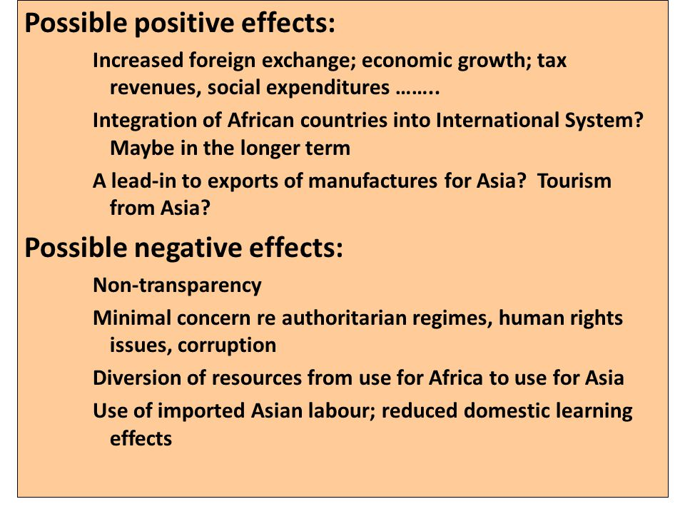 Possible positive effects: Increased foreign exchange; economic growth; tax revenues, social expenditures …….. Integration of African countries into I