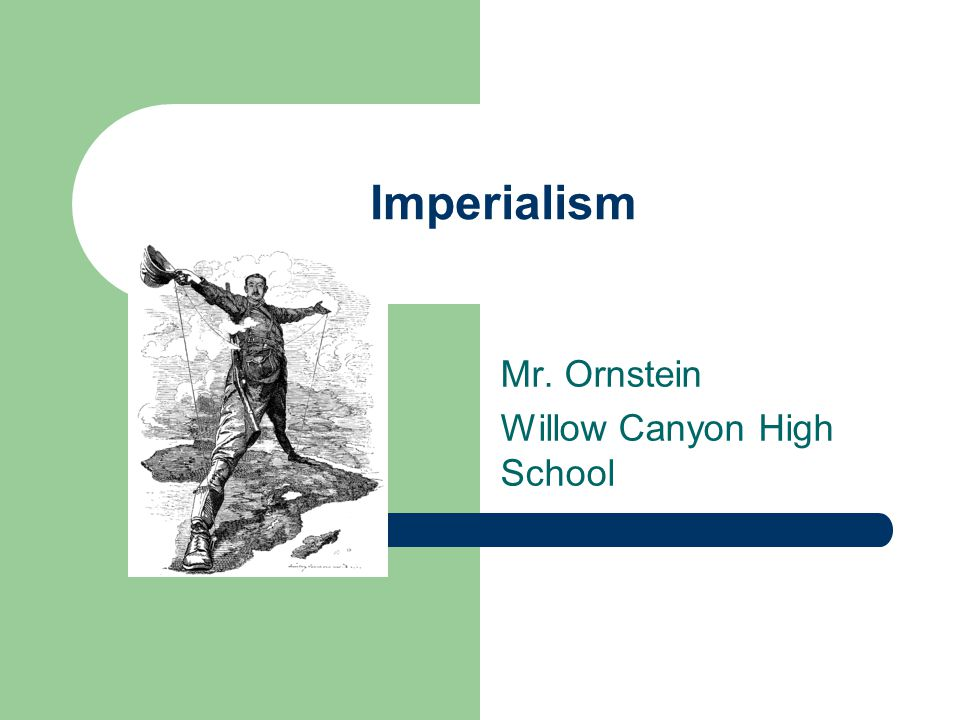 Imperialism Mr. Ornstein Willow Canyon High School