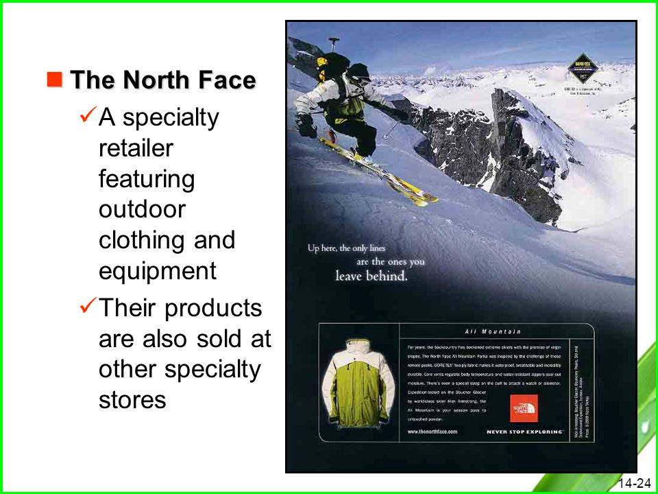 14-24 The North Face The North Face A specialty retailer featuring outdoor clothing and equipment Their products are also sold at other specialty stor